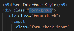 "<h5>User Inter*ace Style  <div class=  form- group"" >  <div class=""form-check"">  <input  class=""form-check-input"""